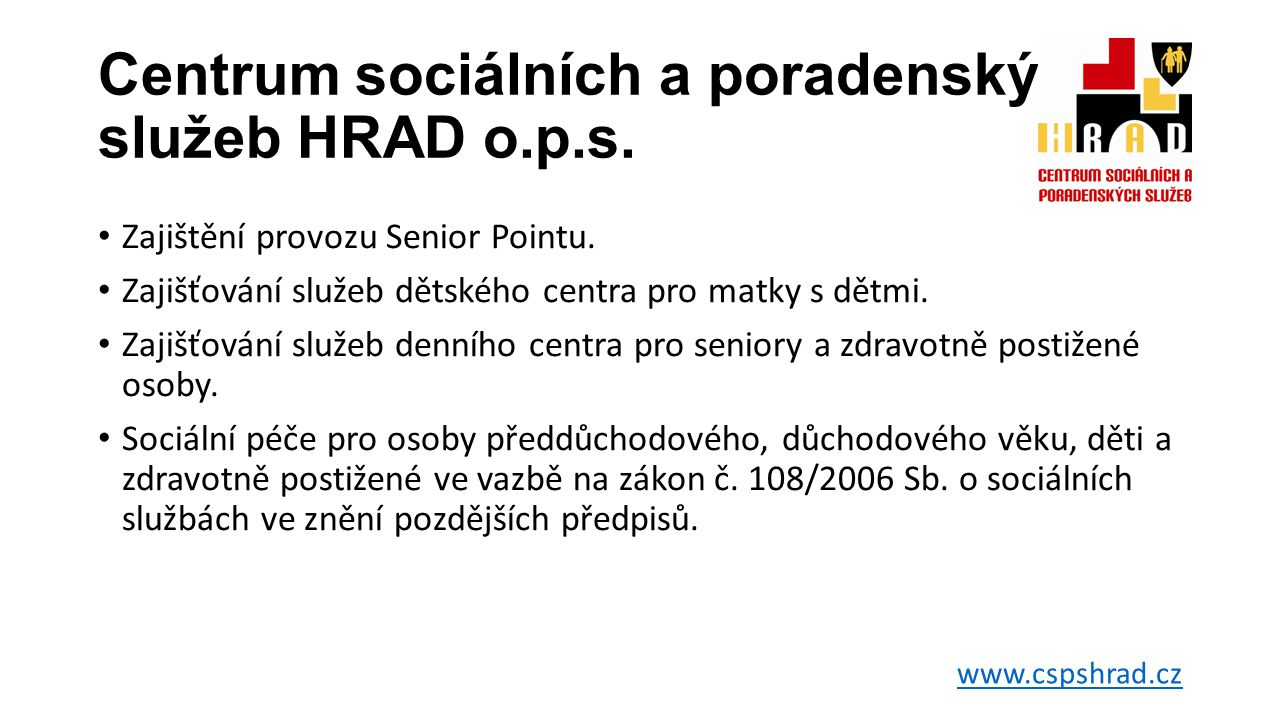 Centrum sociálních a poradenských služeb HRAD o.p.s. • Zajištění provozu Senior Pointu. • Zajišťování služeb dětského centra pro matky s dětmi. • Zaji