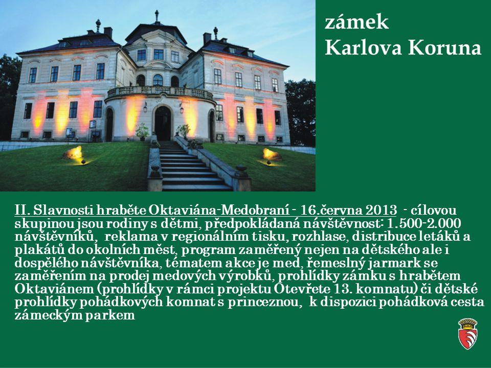II. Slavnosti hraběte Oktaviána-Medobraní - 16.června 2013 - cílovou skupinou jsou rodiny s dětmi, předpokládaná návštěvnost: 1.500-2.000 návštěvníků,