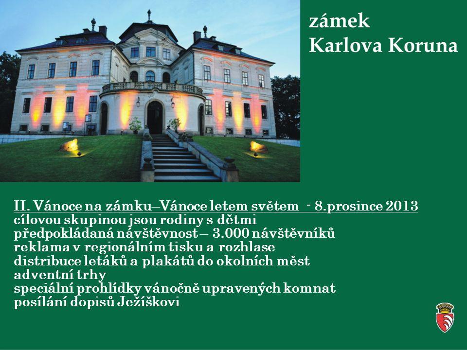 II. Vánoce na zámku–Vánoce letem světem - 8.prosince 2013 cílovou skupinou jsou rodiny s dětmi předpokládaná návštěvnost – 3.000 návštěvníků reklama v