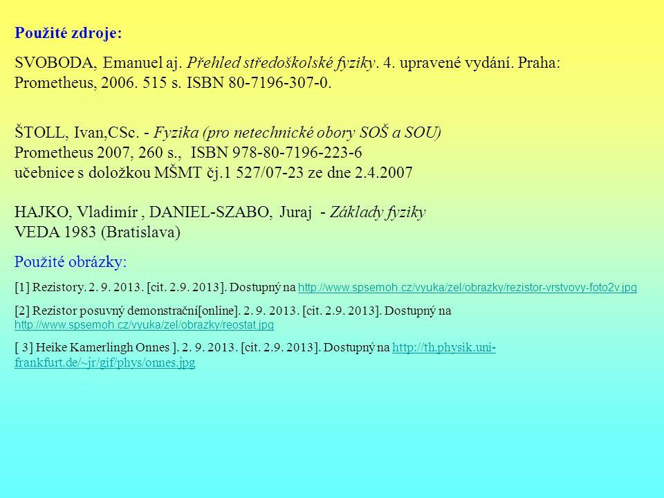 Použité zdroje: SVOBODA, Emanuel aj. Přehled středoškolské fyziky. 4. upravené vydání. Praha: Prometheus, 2006. 515 s. ISBN 80-7196-307-0. ŠTOLL, Ivan