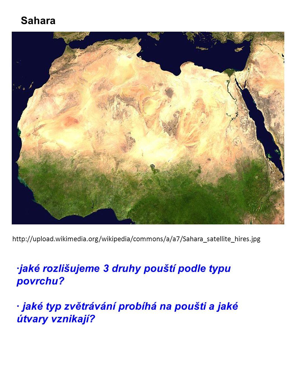 Sahara http://upload.wikimedia.org/wikipedia/commons/a/a7/Sahara_satellite_hires.jpg ·jaké rozlišujeme 3 druhy pouští podle typu povrchu? · jaké typ z