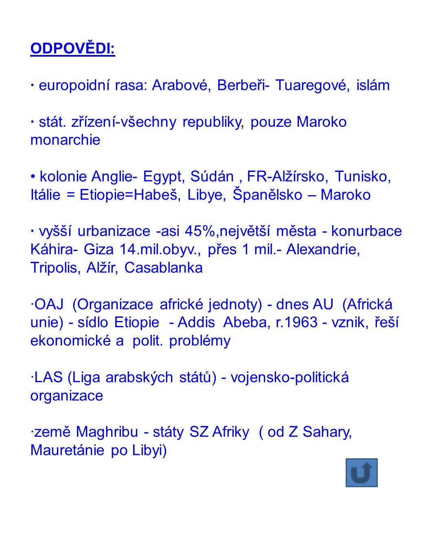 ODPOVĚDI: · europoidní rasa: Arabové, Berbeři- Tuaregové, islám · stát. zřízení-všechny republiky, pouze Maroko monarchie • kolonie Anglie- Egypt, Súd