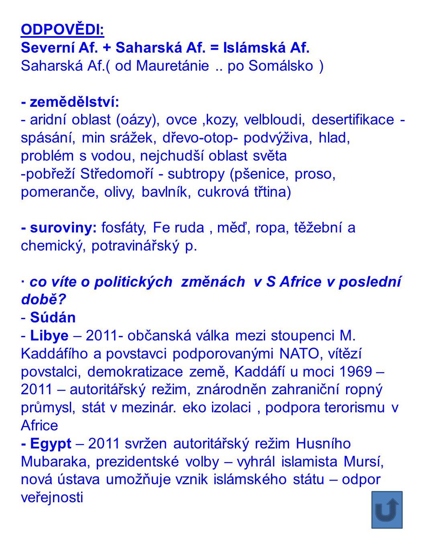 ODPOVĚDI: Severní Af. + Saharská Af. = Islámská Af. Saharská Af.( od Mauretánie.. po Somálsko ) - zemědělství: - aridní oblast (oázy), ovce,kozy, velb
