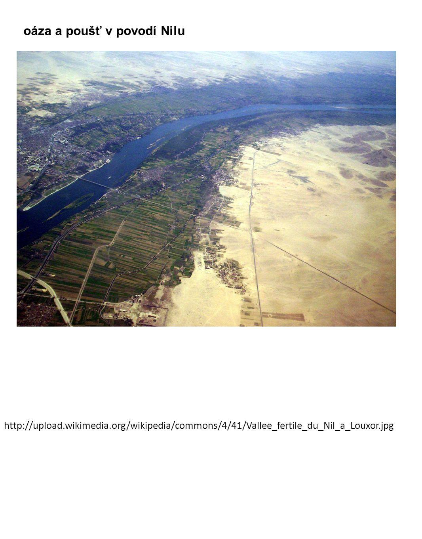http://upload.wikimedia.org/wikipedia/commons/4/41/Vallee_fertile_du_Nil_a_Louxor.jpg oáza a poušť v povodí Nilu