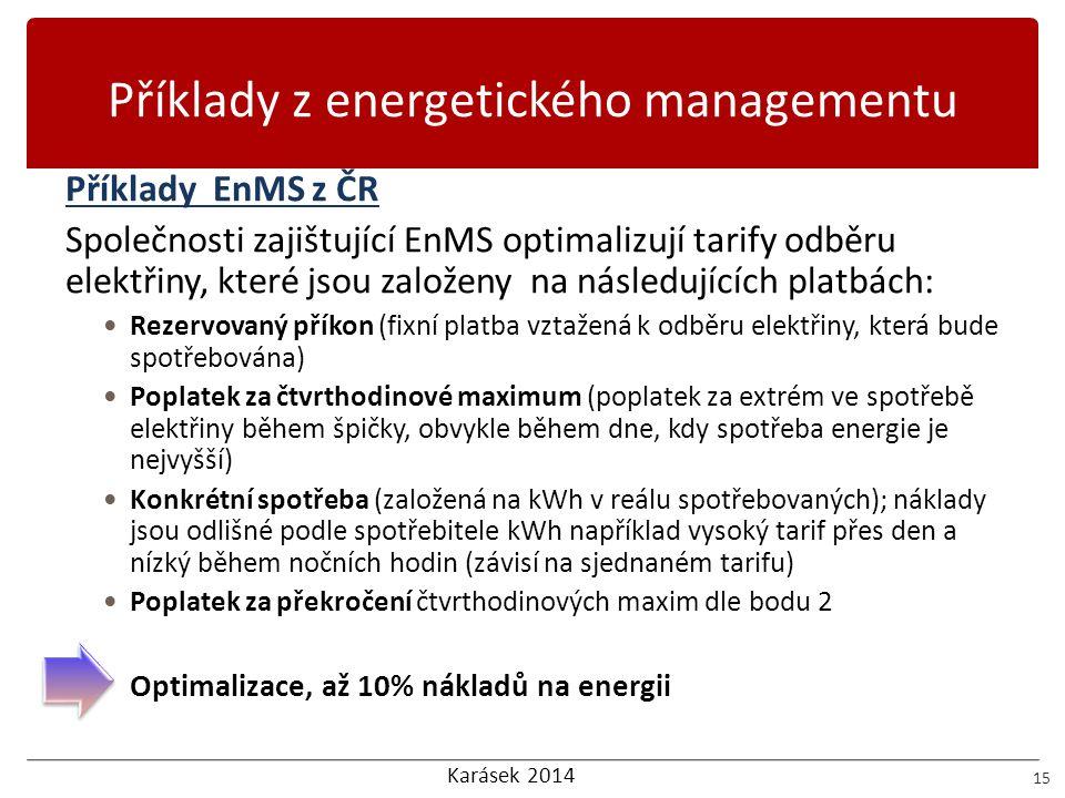 Karásek 2014 Příklady z energetického managementu 15 Příklady EnMS z ČR Společnosti zajištující EnMS optimalizují tarify odběru elektřiny, které jsou