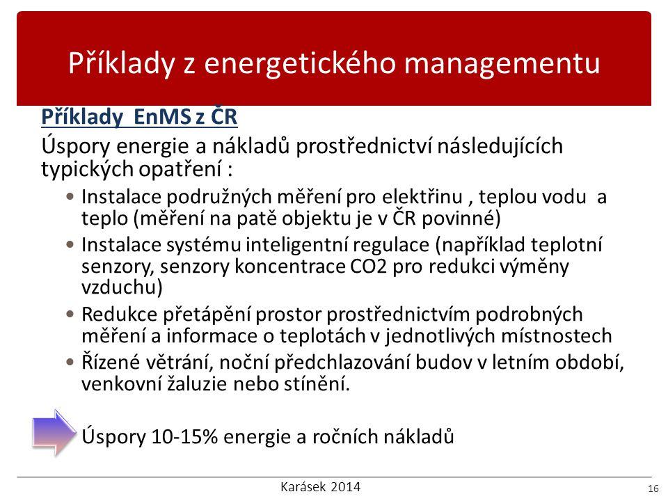 Karásek 2014 Příklady z energetického managementu 16 Příklady EnMS z ČR Úspory energie a nákladů prostřednictví následujících typických opatření :  I