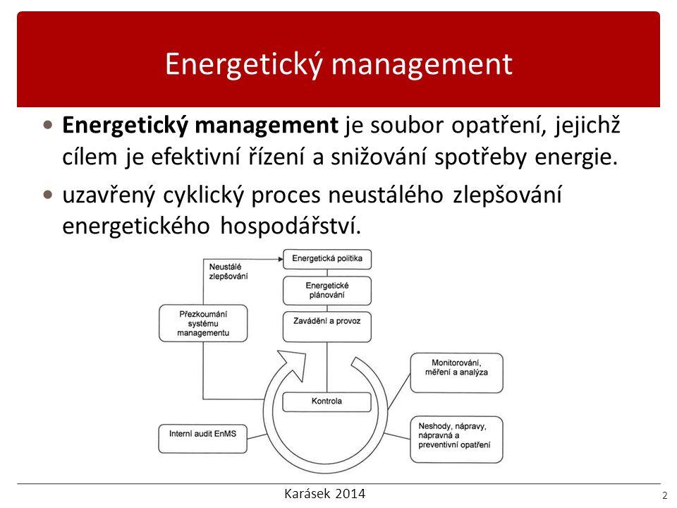 Karásek 2014 Energetický management dle ČSN EN ISO 50001 13 EnMS dle ČSN EN ISO 50001  EN ISO 50001 mezinárodní standard implementovaný na národní úrovni (ČSN EN ISO 50001, leden 2012)  V případě ČR se jedná o překlad bez návaznosti na legislativu  Hlavní cíl: Kontinuální (cyklický) proces snižování energetické náročnosti