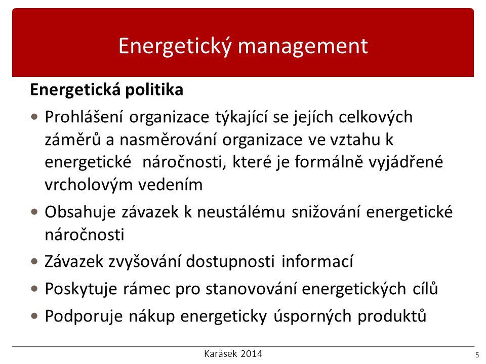 Karásek 2014 Energetický management 6 Plánování  Vymezení právních a dalších požadavků  Podkladem výchozí stav spotřeby energie  Stanovení ukazatelů energetické náročnosti  Stanovení cílů  Pasportizace budov