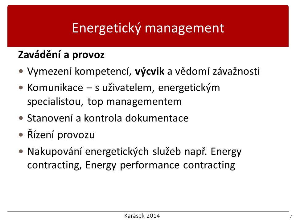 Karásek 2014 Energetický management 8 Controlling  Monitorování (monitoring and targeting), měření a analýza  Hodnocení shody s plánovaným stavem  Neshody nápravy a preventivní opatření  Přezkoumání systému managementu  Vyhodnocení systému EnMS  Návrhy a implementace změn