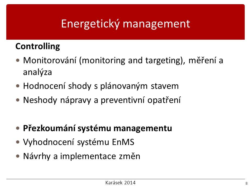 Karásek 2014 Energetický management 8 Controlling  Monitorování (monitoring and targeting), měření a analýza  Hodnocení shody s plánovaným stavem 