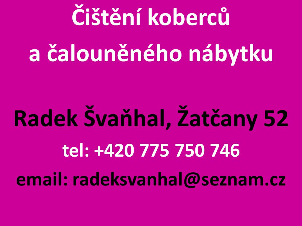 Čištění koberců a čalouněného nábytku Radek Švaňhal, Žatčany 52 tel: +420 775 750 746 email: radeksvanhal@seznam.cz