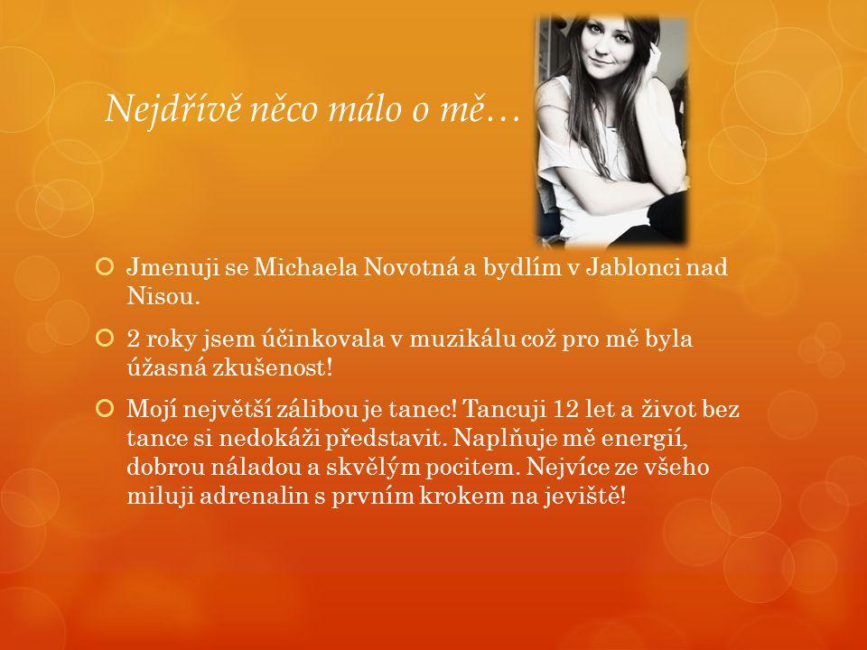 Nejdřívě něco málo o mě…  Jmenuji se Michaela Novotná a bydlím v Jablonci nad Nisou.