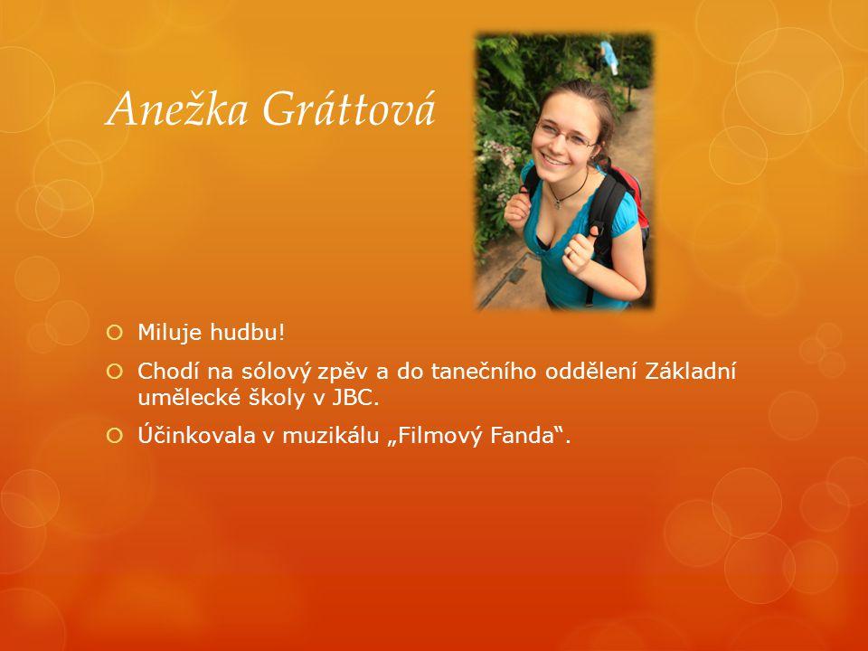 Anežka Gráttová  Miluje hudbu.