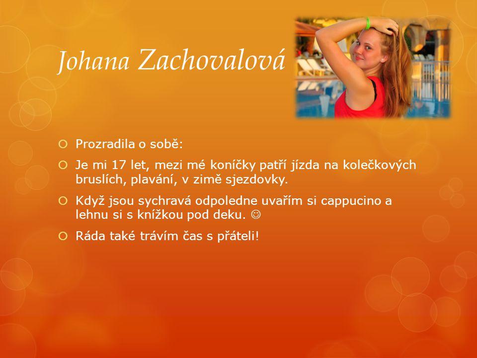 Johana Zachovalová  Prozradila o sobě:  Je mi 17 let, mezi mé koníčky patří jízda na kolečkových bruslích, plavání, v zimě sjezdovky.