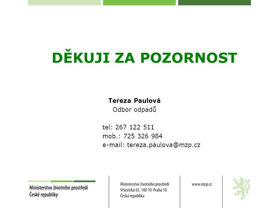 DĚKUJI ZA POZORNOST Tereza Paulová Odbor odpadů tel: 267 122 511 mob.: 725 326 984 e-mail: tereza.paulova@mzp.cz