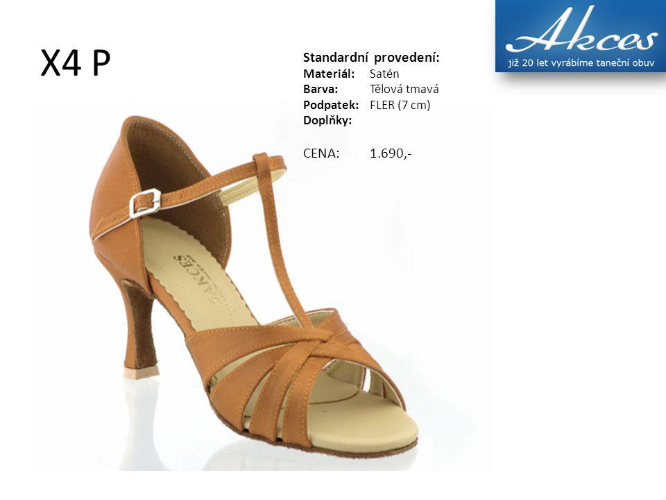 X4 P Standardní provedení: Materiál:Satén Barva:Tělová tmavá Podpatek:FLER (7 cm) Doplňky: CENA:1.690,-