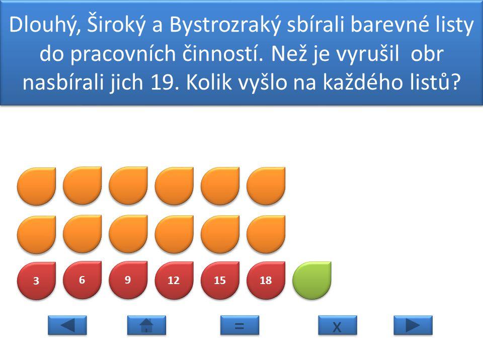 3 3 6 6 9 9 12 15 18 Dlouhý, Široký a Bystrozraký sbírali barevné listy do pracovních činností.