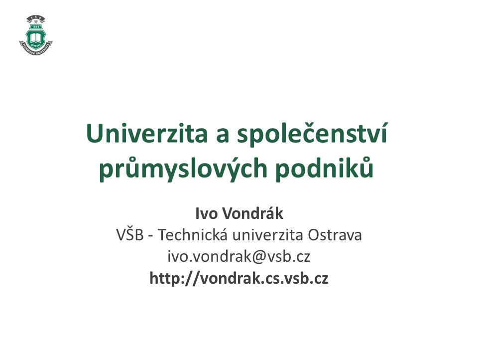 Univerzita a společenství průmyslových podniků Ivo Vondrák VŠB - Technická univerzita Ostrava ivo.vondrak@vsb.cz http://vondrak.cs.vsb.cz