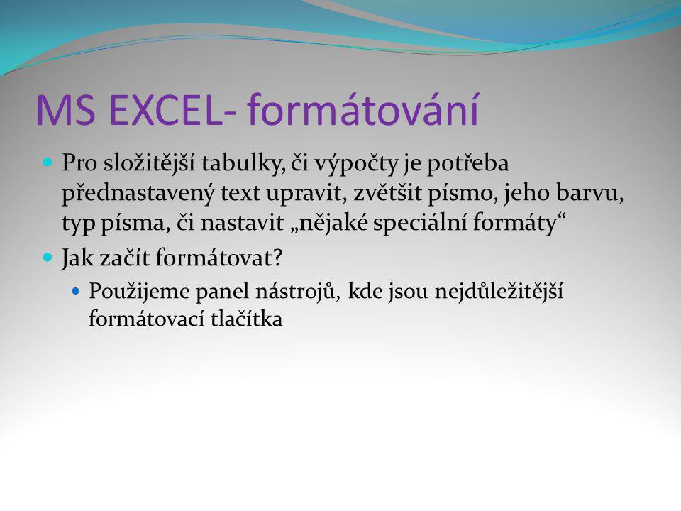 """MS EXCEL- formátování  Pro složitější tabulky, či výpočty je potřeba přednastavený text upravit, zvětšit písmo, jeho barvu, typ písma, či nastavit """"n"""