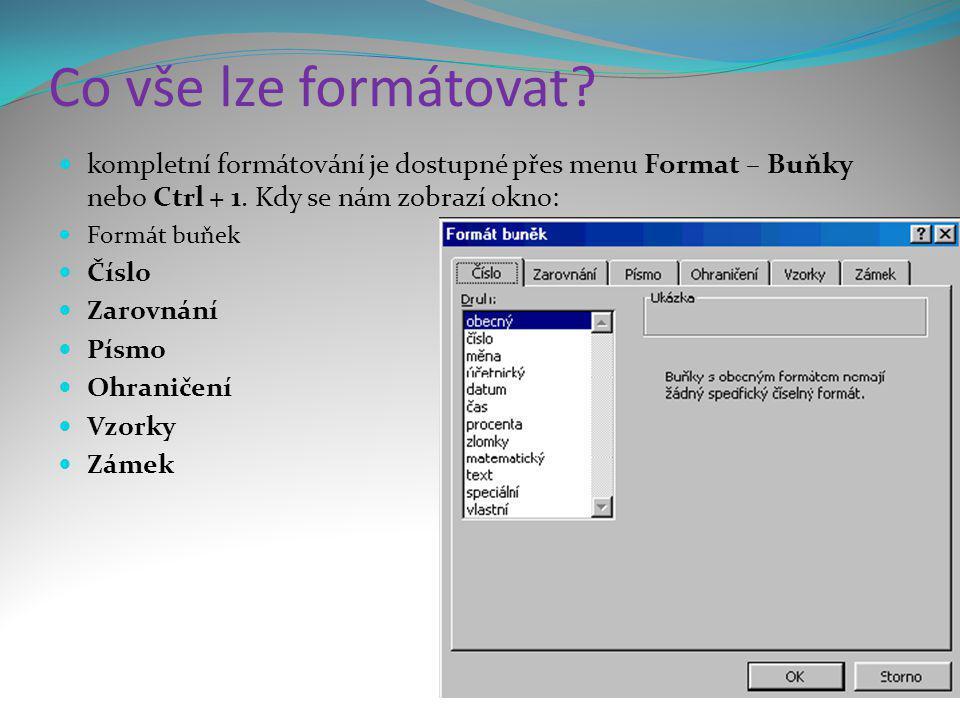 Co vše lze formátovat?  kompletní formátování je dostupné přes menu Format – Buňky nebo Ctrl + 1. Kdy se nám zobrazí okno:  Formát buňek  Číslo  Z