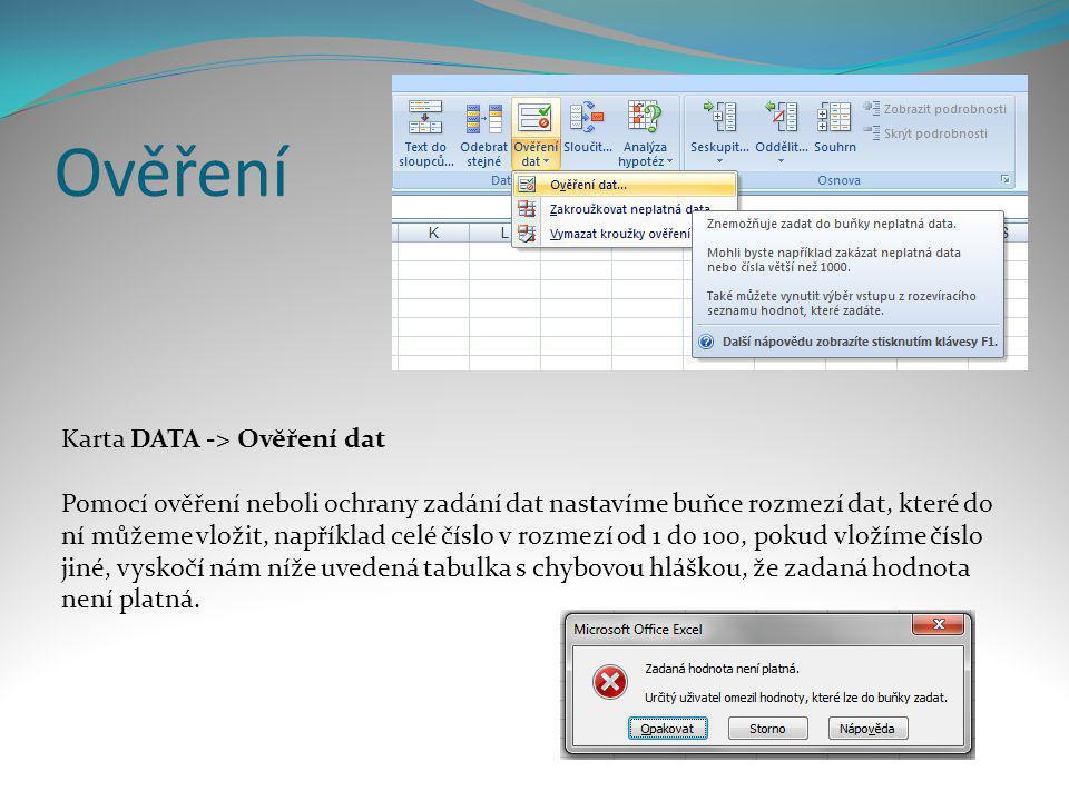 Ověření Karta DATA -> Ověření dat Pomocí ověření neboli ochrany zadání dat nastavíme buňce rozmezí dat, které do ní můžeme vložit, například celé čísl