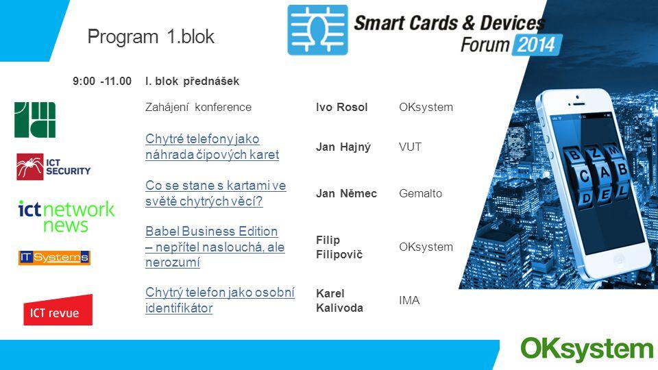 Program 1.blok 9:00 -11.00I. blok přednášek Zahájení konferenceIvo RosolOKsystem Chytré telefony jako náhrada čipových karet Jan HajnýVUT Co se stane