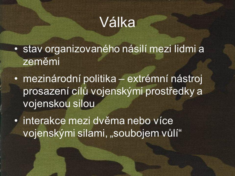 Válka •stav organizovaného násilí mezi lidmi a zeměmi •mezinárodní politika – extrémní nástroj prosazení cílů vojenskými prostředky a vojenskou silou