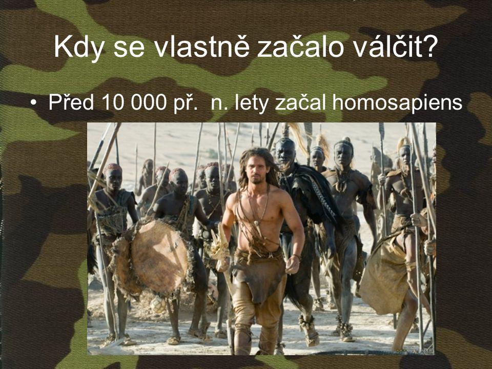 Kdy se vlastně začalo válčit •Před 10 000 př. n. lety začal homosapiens