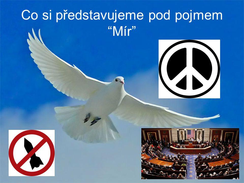 """Co si představujeme pod pojmem """"Mír"""""""