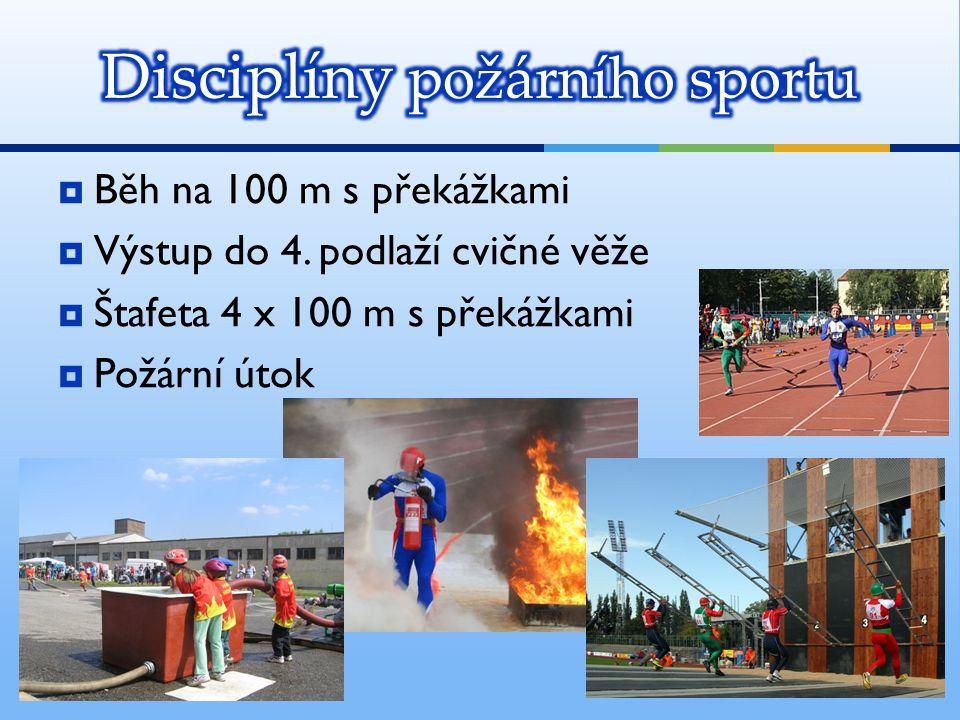  Běh na 100 m s překážkami  Výstup do 4. podlaží cvičné věže  Štafeta 4 x 100 m s překážkami  Požární útok