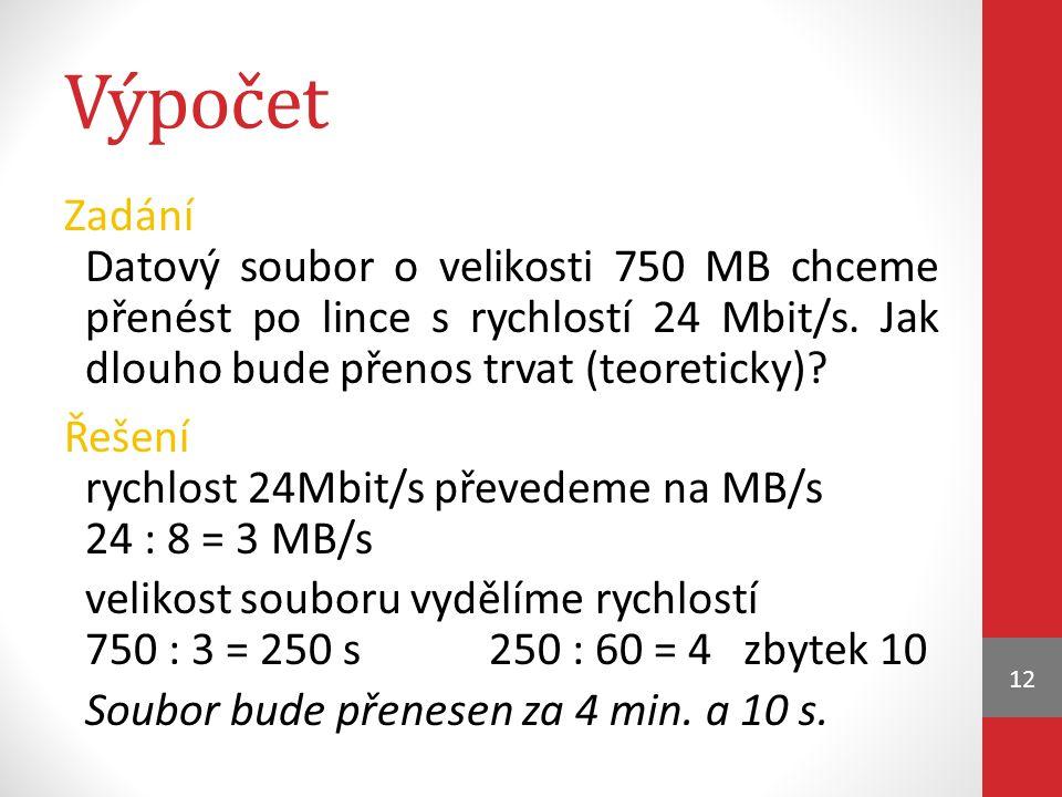 Výpočet Zadání Datový soubor o velikosti 750 MB chceme přenést po lince s rychlostí 24 Mbit/s.