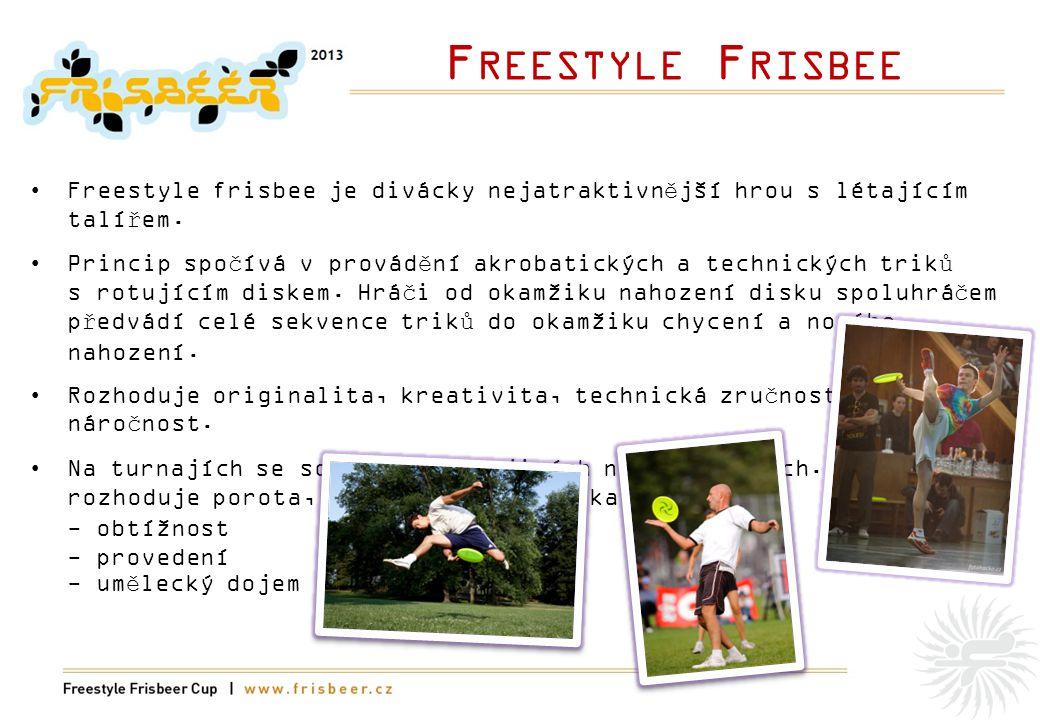 F REESTYLE F RISBEE •Freestyle frisbee je divácky nejatraktivnější hrou s létajícím talířem.