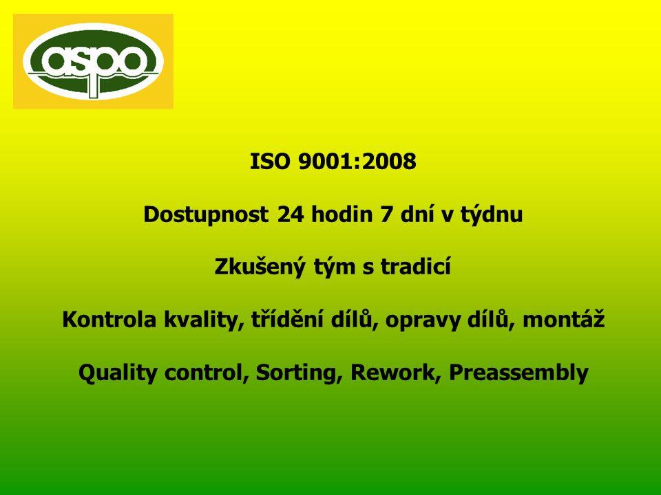 ISO 9001:2008 Dostupnost 24 hodin 7 dní v týdnu Zkušený tým s tradicí Kontrola kvality, třídění dílů, opravy dílů, montáž Quality control, Sorting, Rework, Preassembly