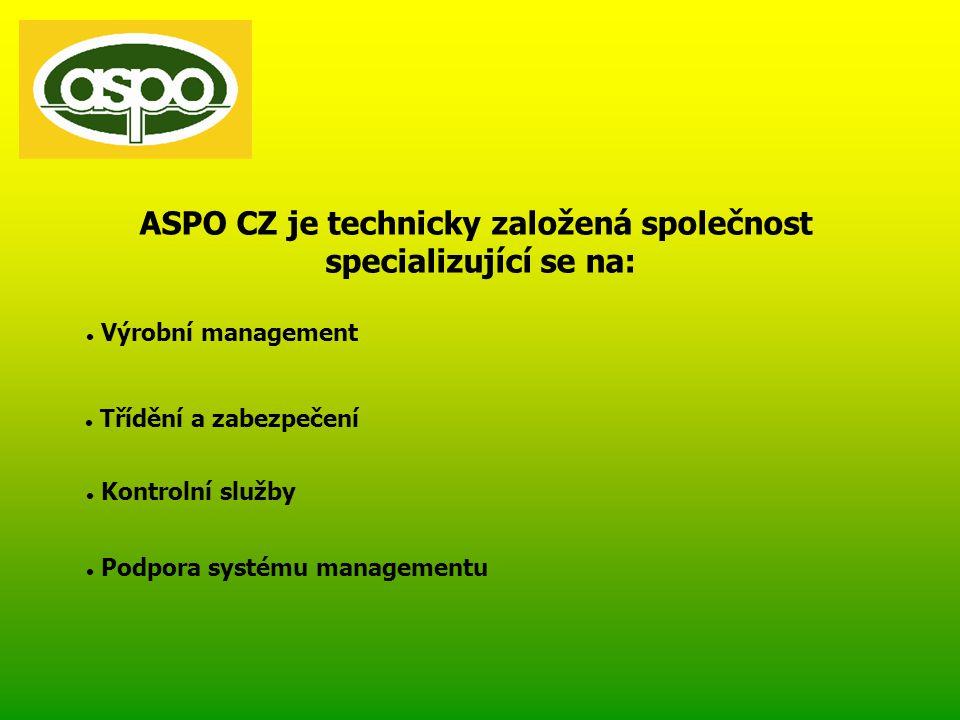 ASPO CZ je technicky založená společnost specializující se na:  Výrobní management  Třídění a zabezpečení  Kontrolní služby  Podpora systému managementu