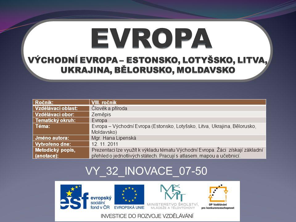 VY_32_INOVACE_07-50 Ročník:VIII. ročník Vzdělávací oblast:Člověk a příroda Vzdělávací obor:Zeměpis Tematický okruh:Evropa Téma:Evropa – Východní Evrop