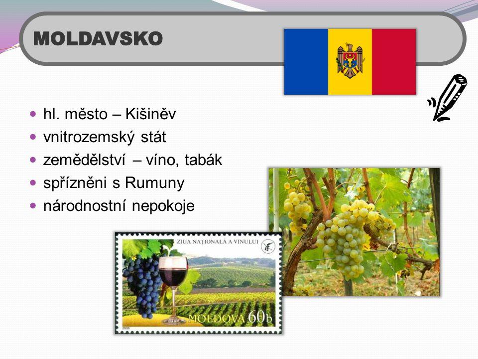  hl. město – Kišiněv  vnitrozemský stát  zemědělství – víno, tabák  spřízněni s Rumuny  národnostní nepokoje