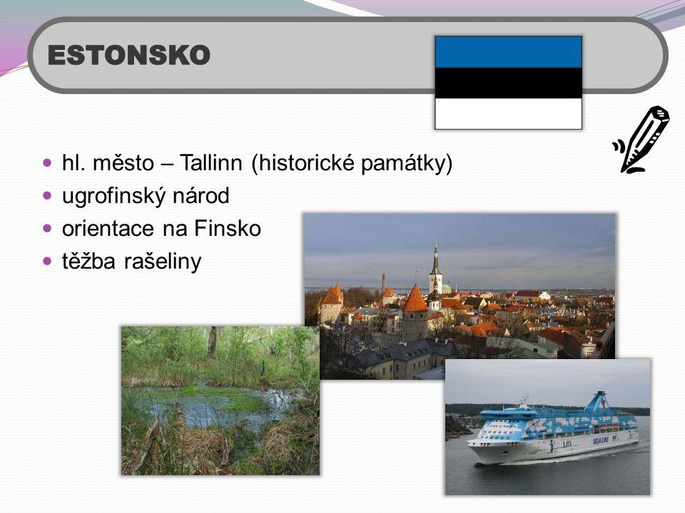 hl. město – Tallinn (historické památky)  ugrofinský národ  orientace na Finsko  těžba rašeliny