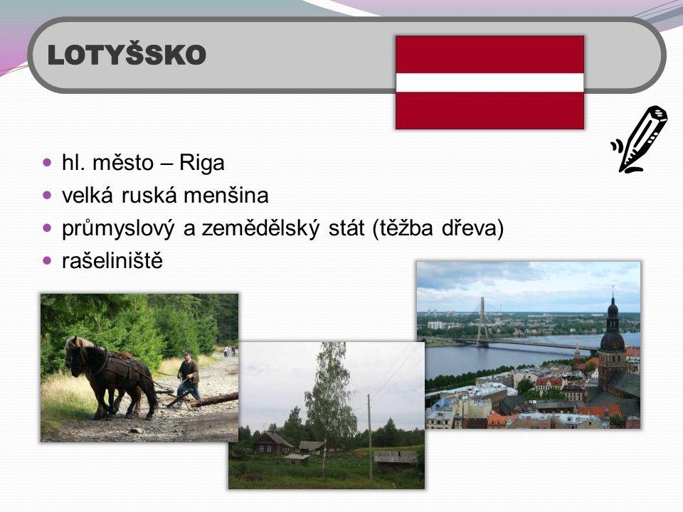  hl. město – Riga  velká ruská menšina  průmyslový a zemědělský stát (těžba dřeva)  rašeliniště