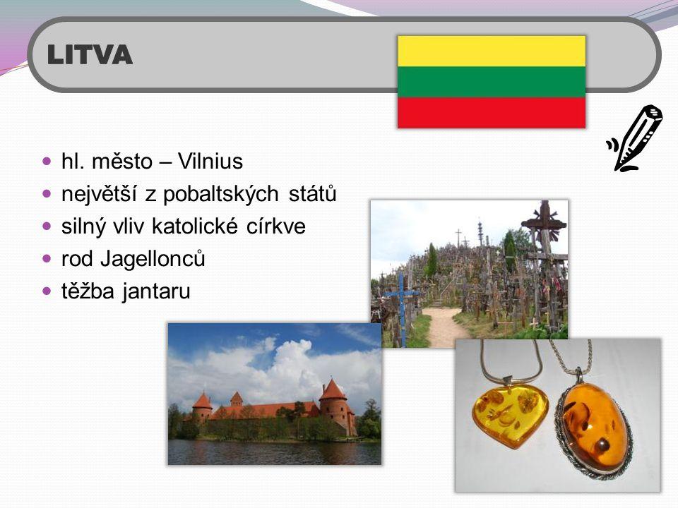  hl. město – Vilnius  největší z pobaltských států  silný vliv katolické církve  rod Jagellonců  těžba jantaru