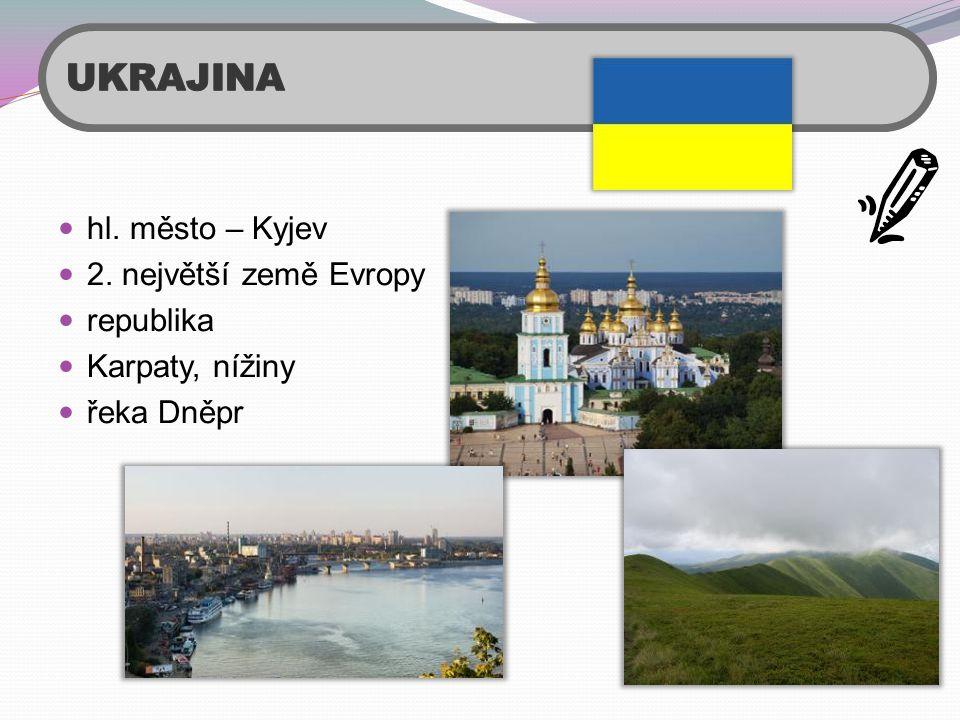  hl. město – Kyjev  2. největší země Evropy  republika  Karpaty, nížiny  řeka Dněpr