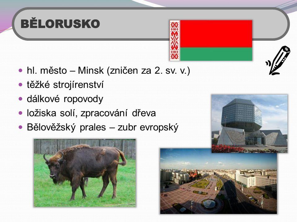  hl. město – Minsk (zničen za 2. sv. v.)  těžké strojírenství  dálkové ropovody  ložiska solí, zpracování dřeva  Bělověžský prales – zubr evropsk