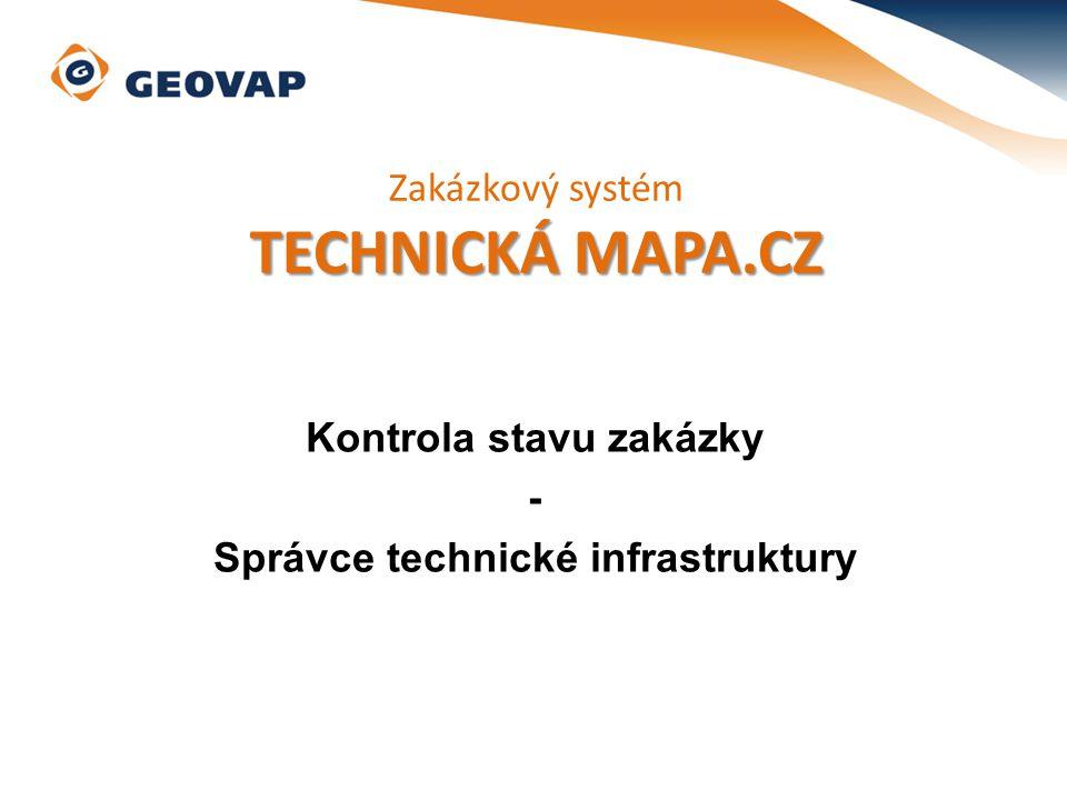 Kontrola stavu zakázky - Správce technické infrastruktury Zakázkový systém TECHNICKÁ MAPA.CZ
