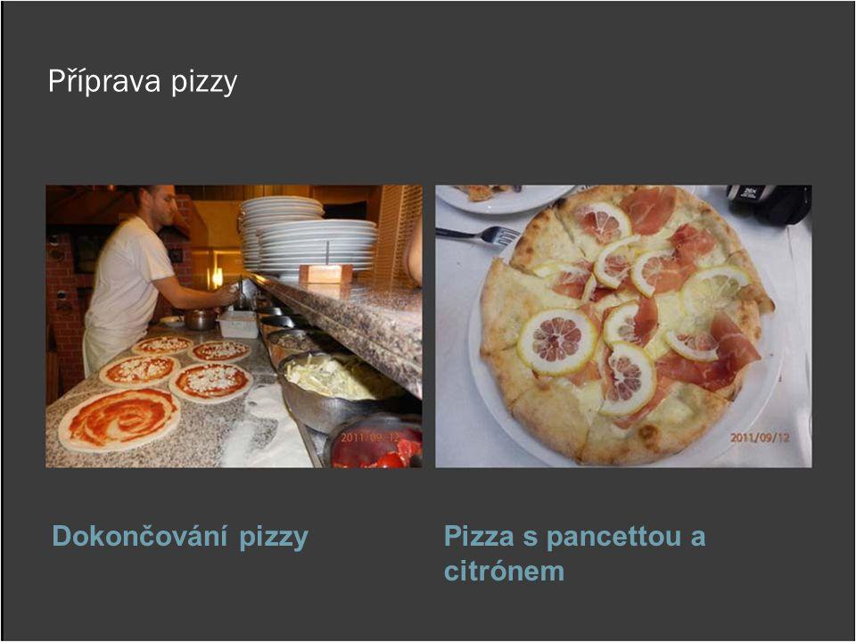 Příprava pizzy Dokončování pizzyPizza s pancettou a citrónem