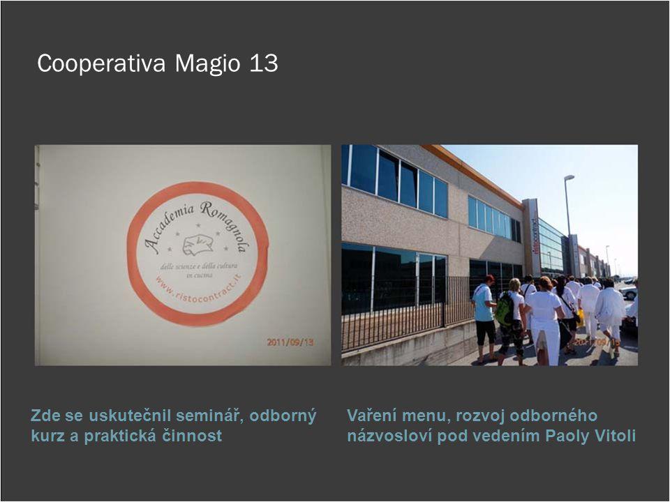 Cooperativa Magio 13 Zde se uskutečnil seminář, odborný kurz a praktická činnost Vaření menu, rozvoj odborného názvosloví pod vedením Paoly Vitoli