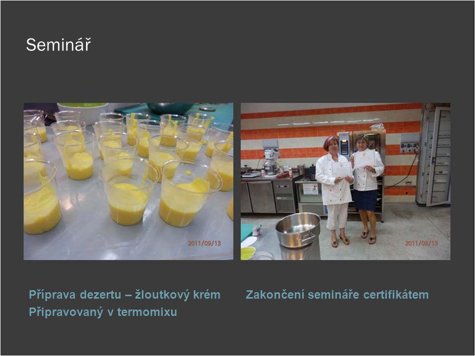 Seminář Příprava dezertu – žloutkový krém Připravovaný v termomixu Zakončení semináře certifikátem