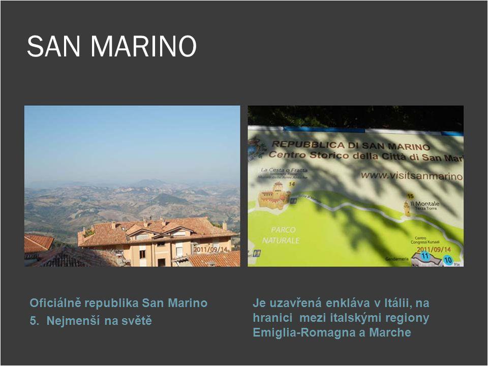 SAN MARINO Oficiálně republika San Marino 5. Nejmenší na světě Je uzavřená enkláva v Itálii, na hranici mezi italskými regiony Emiglia-Romagna a March
