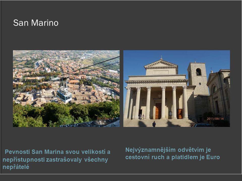 San Marino Pevnosti San Marina svou velikostí a nepřístupnosti zastrašovaly všechny nepřátelé Nejvýznamnějším odvětvím je cestovní ruch a platidlem je