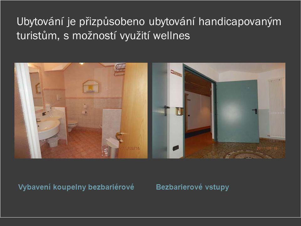 Ubytování je přizpůsobeno ubytování handicapovaným turistům, s možností využití wellnes Vybavení koupelny bezbariérovéBezbarierové vstupy
