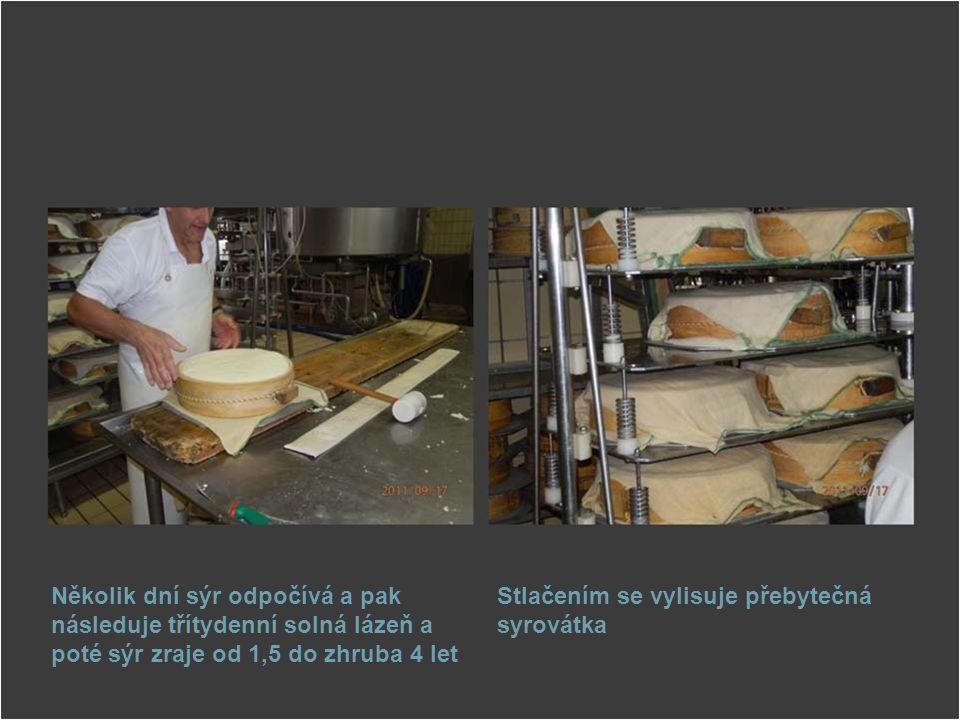Několik dní sýr odpočívá a pak následuje třítydenní solná lázeň a poté sýr zraje od 1,5 do zhruba 4 let Stlačením se vylisuje přebytečná syrovátka
