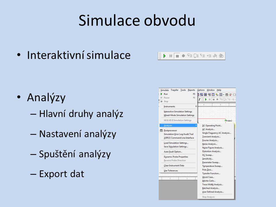 Simulace obvodu • Interaktivní simulace • Analýzy – Hlavní druhy analýz – Nastavení analýzy – Spuštění analýzy – Export dat